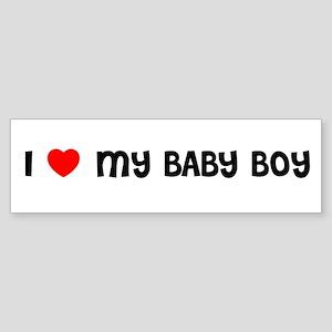 I LOVE MY BABY BOY Bumper Sticker