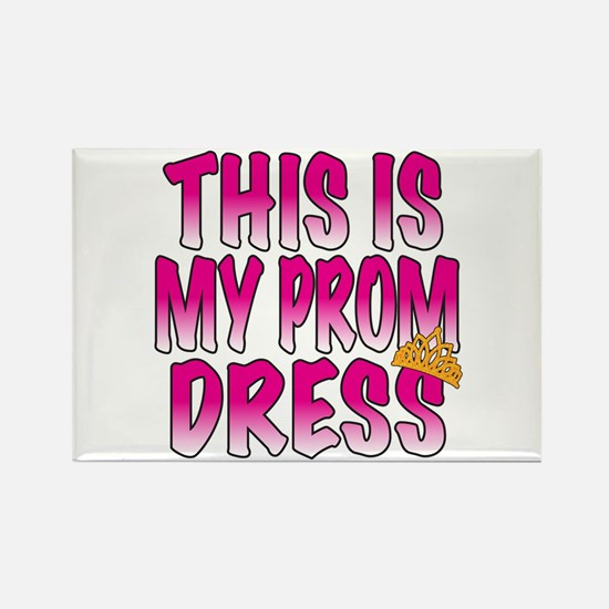 This IS My Prom Dress Rectangle Magnet