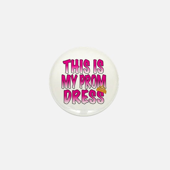 This IS My Prom Dress Mini Button
