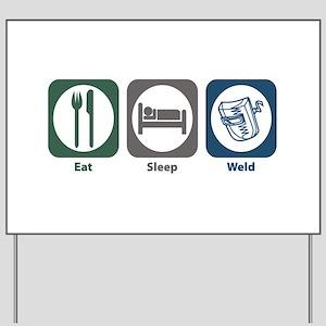 Eat Sleep Weld Yard Sign
