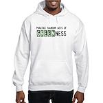 Random acts of Greenness Hooded Sweatshirt