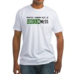 Random acts of Greenness Fitted T-Shirt