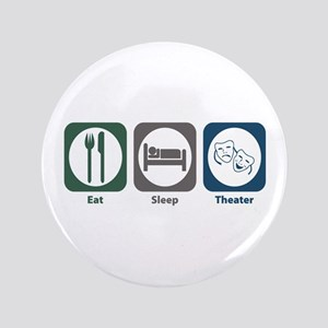 "Eat Sleep Theater 3.5"" Button"