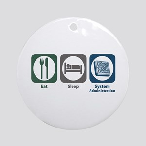 Eat Sleep System Administration Ornament (Round)