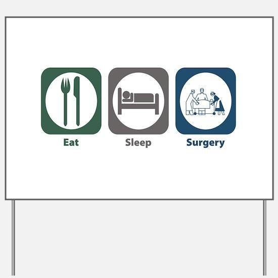 Eat Sleep Surgery Yard Sign