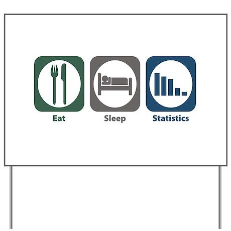 Eat Sleep Statistics Yard Sign