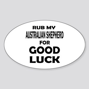 Rub My Australian Shepherd Dog For Sticker (Oval)