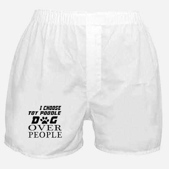 I Choose Toy Poodle Dog Over People Boxer Shorts