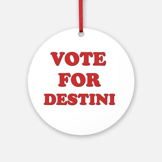 Vote for DESTINI Ornament (Round)