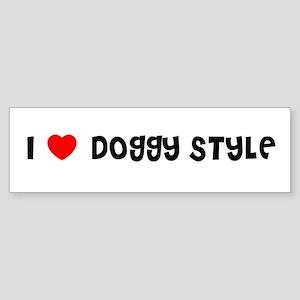 I LOVE DOGGY STYLE Bumper Sticker