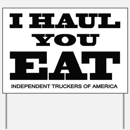I HAUL YOU EAT Yard Sign
