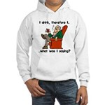 I Drink, Therefore Hooded Sweatshirt