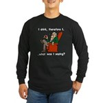 I Drink, Therefore Long Sleeve Dark T-Shirt