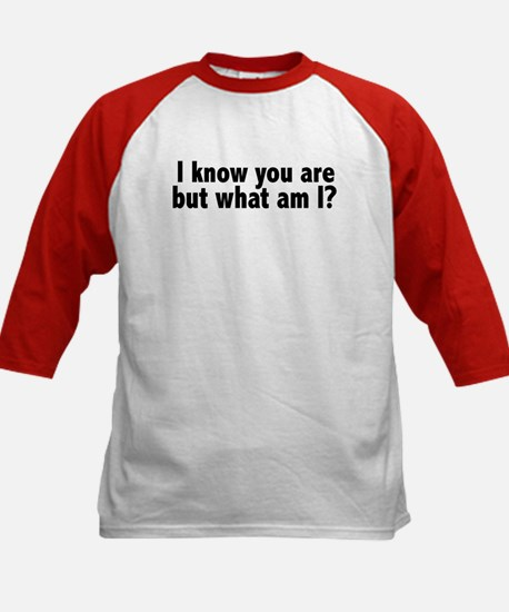 I Know You Are But What Am I? Kids Baseball Jersey