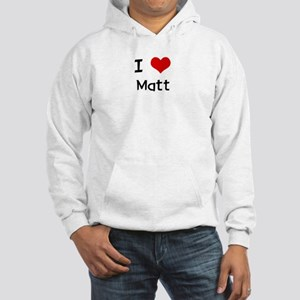 I LOVE MATT Hooded Sweatshirt