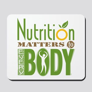 Nutrition Matters To Every BODY Mousepad