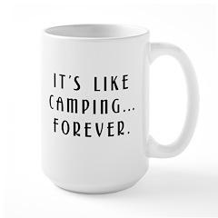 Like Camping.. Forever! Large Mug