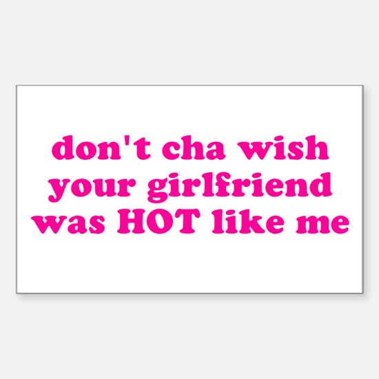 Don't cha wish your girlfrien Sticker (Rectangular