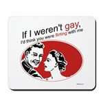 If I Weren't Gay Mousepad