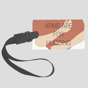 Arms are for hugging Large Luggage Tag