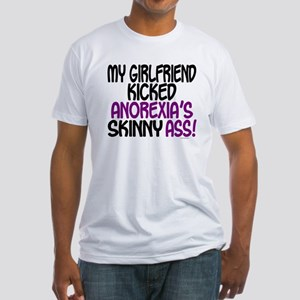 Kicked Anorexia's Ass 1 (Girlfriend) Fitted T-Shir