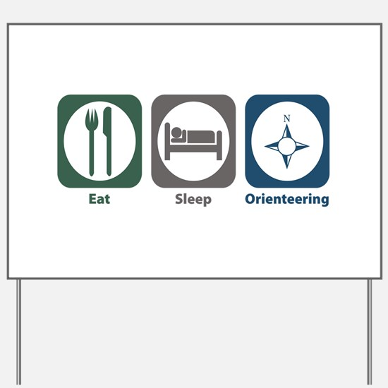 Eat Sleep Orienteering Yard Sign
