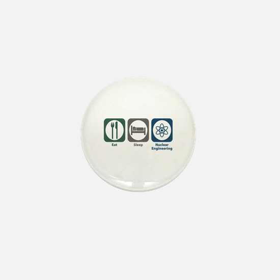 Eat Sleep Nuclear Engineering Mini Button