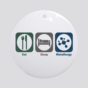 Eat Sleep Metallurgy Ornament (Round)