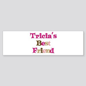 Tricia's Best Friend Bumper Sticker