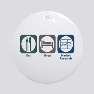 Eat Sleep Market Research Ornament (Round)