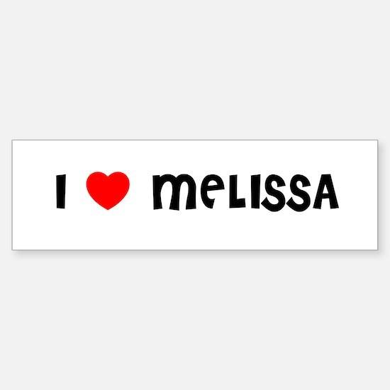 I LOVE MELISSA Bumper Bumper Bumper Sticker