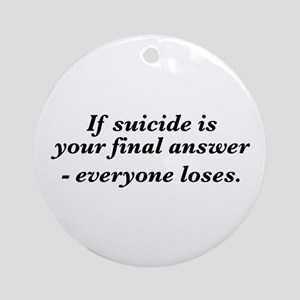 Suicide final answer Ornament (Round)