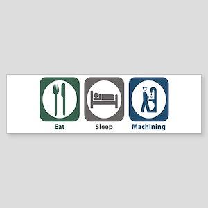 Eat Sleep Machining Bumper Sticker