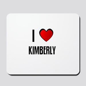I LOVE KIMBERLY Mousepad