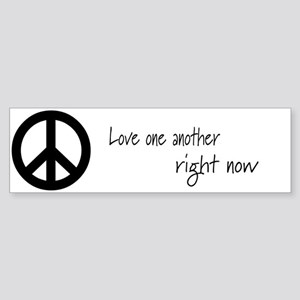 Love One Another.. Right Now Bumper Sticker