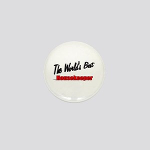""""""" The World's Best Housekeeper"""" Mini Button"""