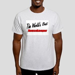 """"""" The World's Best Housekeeper"""" Light T-Shirt"""