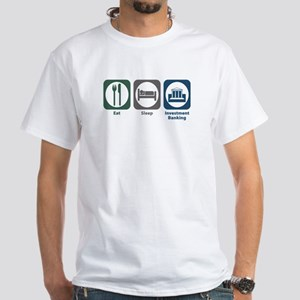 Eat Sleep Investment Banking White T-Shirt
