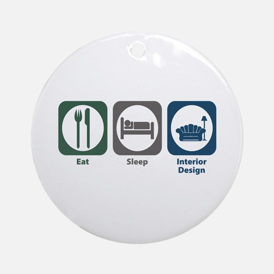 Eat Sleep Interior Design Ornament (Round)