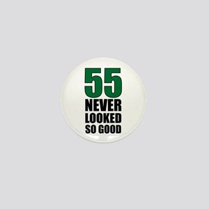 55 Never Looked So Good Mini Button