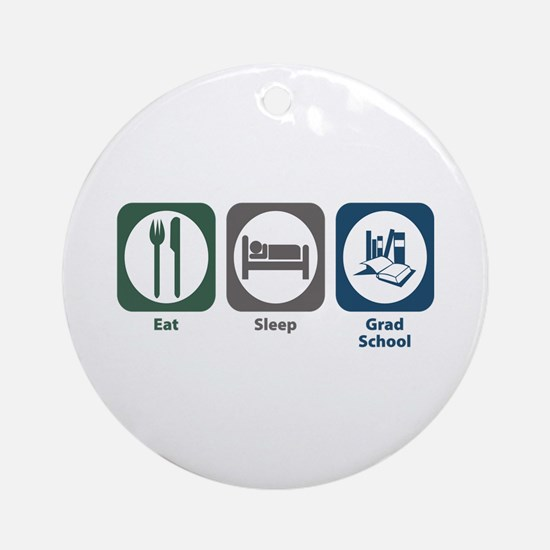 Eat Sleep Grad School Ornament (Round)