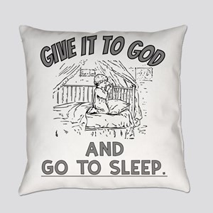Give it to God and Go To Sleep Shi Everyday Pillow