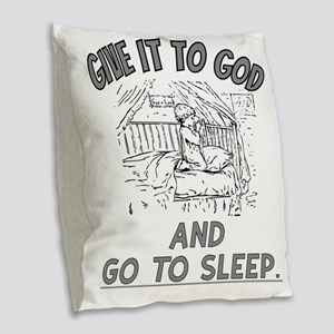Give it to God and Go To Sleep Burlap Throw Pillow
