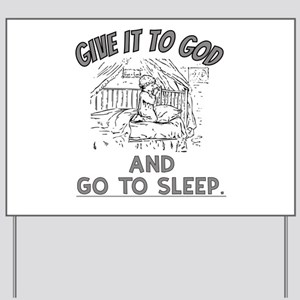 Give it to God and Go To Sleep Shirt Yard Sign