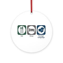 Eat Sleep Foreign Language Ornament (Round)