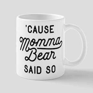 Cause Momma Bear Said So Mug