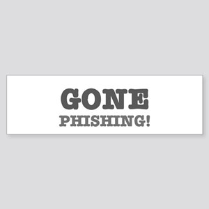 GONE PHISHING! Bumper Sticker