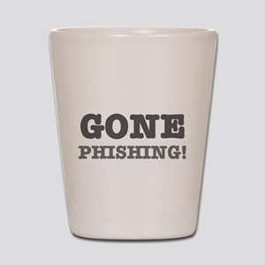 GONE PHISHING! Shot Glass