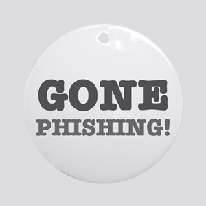 GONE PHISHING! Round Ornament