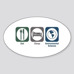 Eat Sleep Environmental Science Oval Sticker